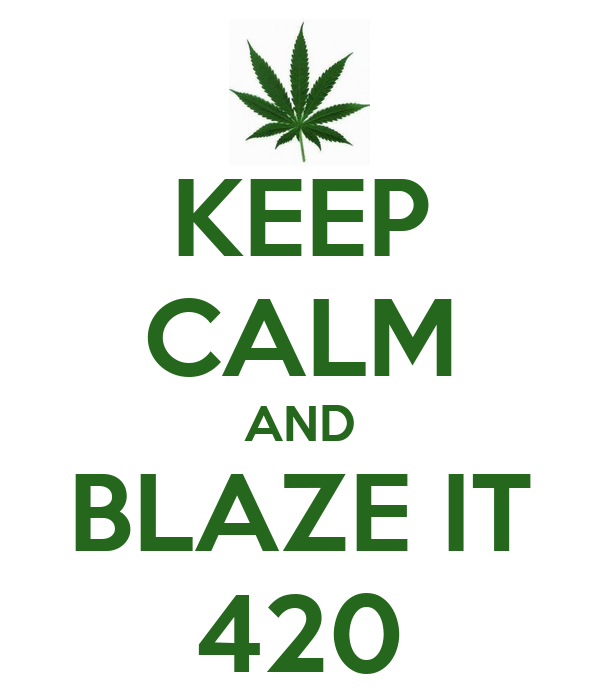 Blaze it 420 keep calm and blaze it 420 poster lfrueh keep calm o