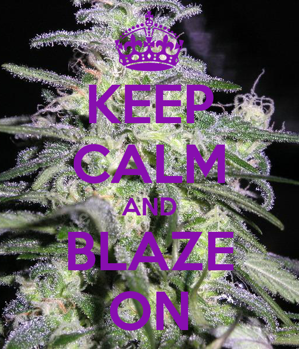 [Image: keep-calm-and-blaze-on-32.png]