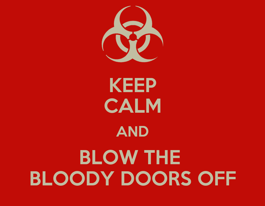 KEEP CALM AND BLOW THE BLOODY DOORS OFF Poster | englebert humberfink | Keep Calm-o-Matic