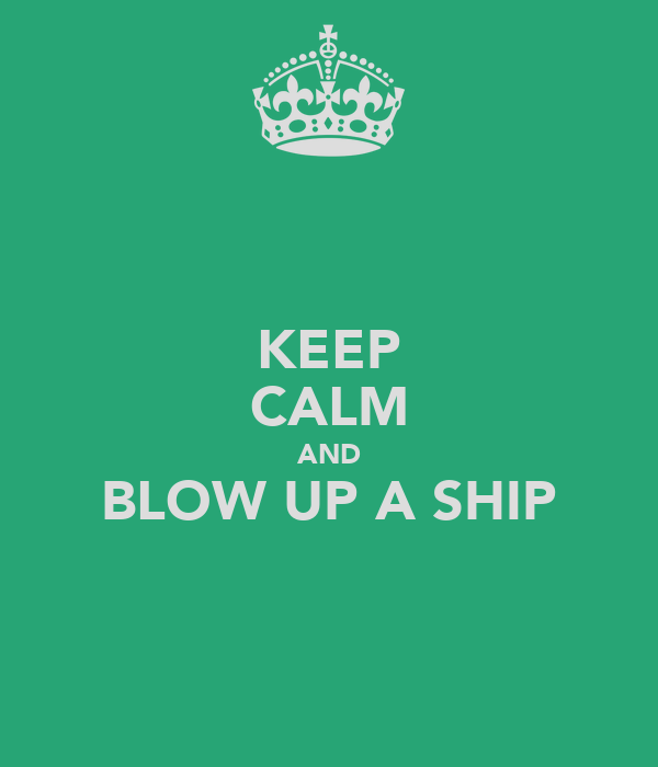 Keep calm and blow up a ship keep calm and carry on image generator