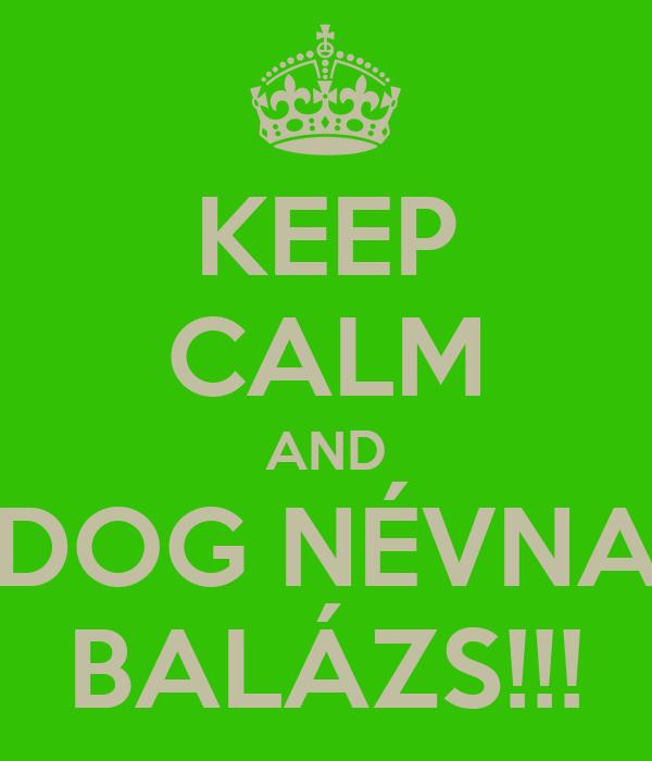 boldog névnapot balázs KEEP CALM AND BOLDOG NÉVNAPOT BALÁZS!!! Poster | Gabor | Keep Calm  boldog névnapot balázs