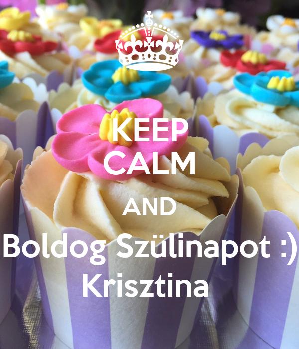 boldog krisztina KEEP CALM AND Boldog Szülinapot :) Krisztina Poster | Dominika  boldog krisztina