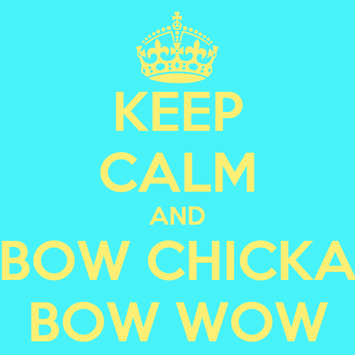 [Image: keep-calm-and-bow-chicka-bow-wow-3.png]