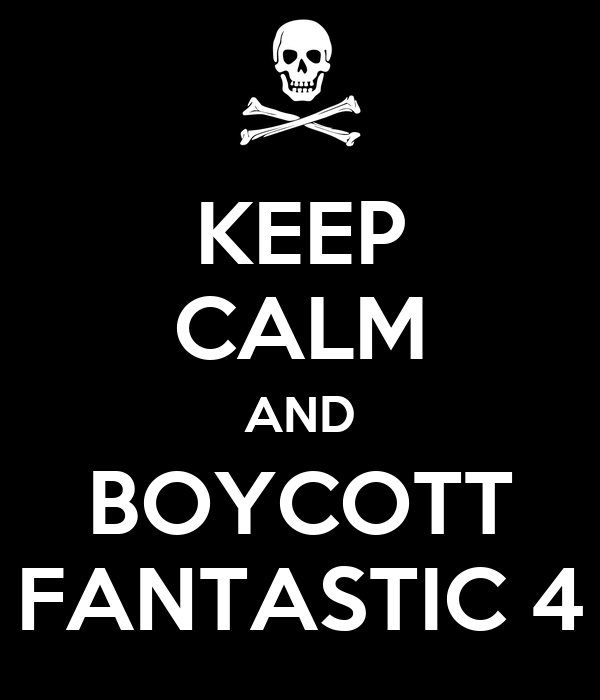 http://sd.keepcalm-o-matic.co.uk/i/keep-calm-and-boycott-fantastic-4.png