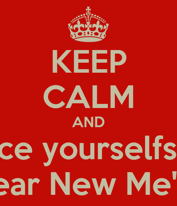 keep calm and brace yourselfs for new year new me bullshit
