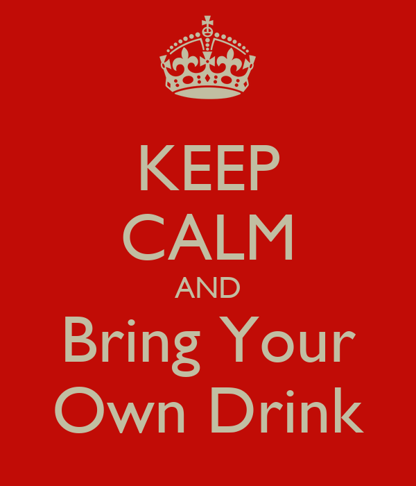 Keep calm and bring your own drink poster theodoros - Make your own keep calm wallpaper free ...