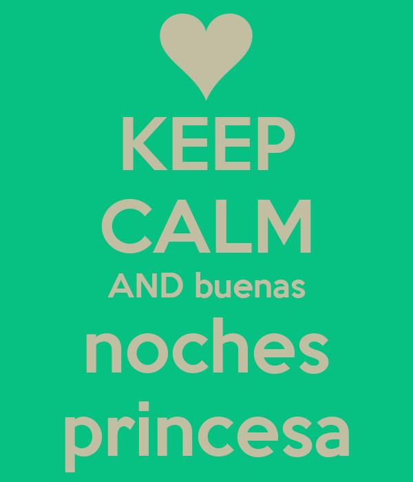 KEEP CALM AND buenas noches princesa Poster | Daniel ...