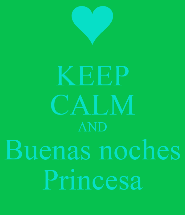 KEEP CALM AND Buenas noches Princesa Poster | old | Keep ...