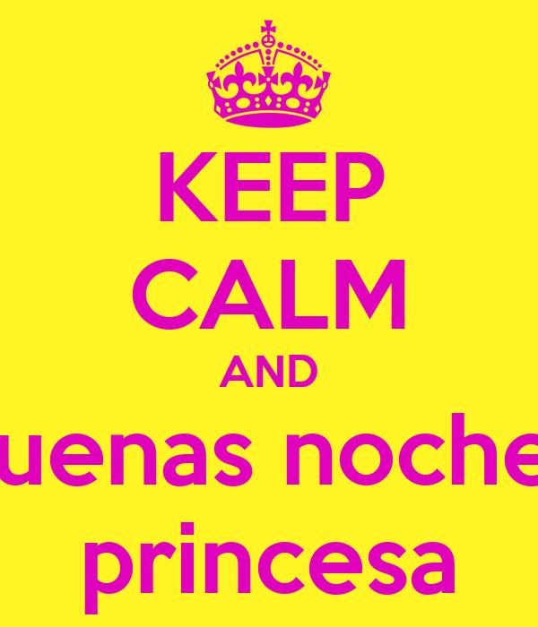 KEEP CALM AND Buenas noches princesa Poster | danielissa12 ...