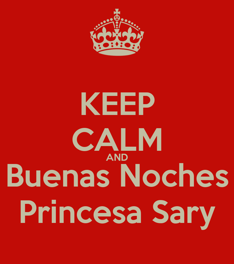 KEEP CALM AND Buenas Noches Princesa Sary - KEEP CALM AND ...