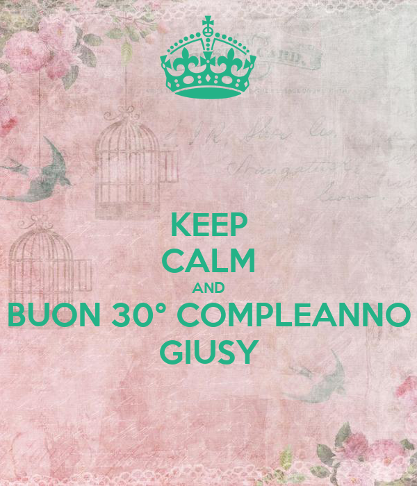 Keep Calm And Buon 30 Compleanno Giusy Poster Alessia86 Keep