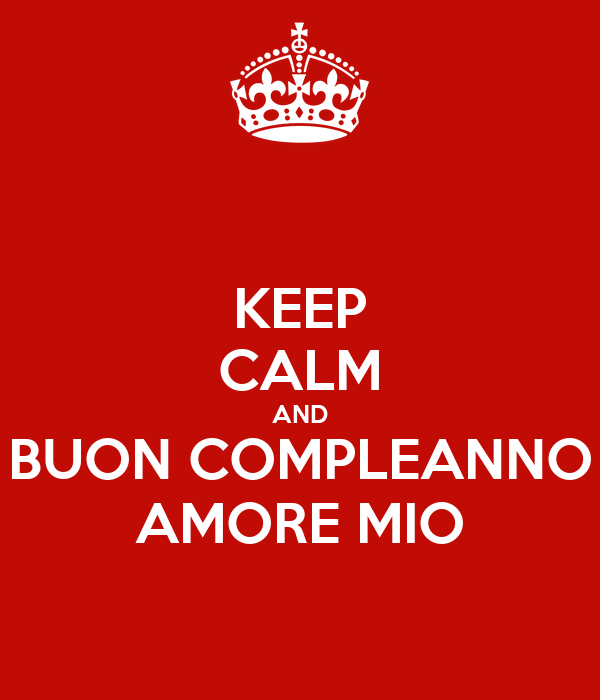 Keep Calm And Buon Compleanno Amore Mio Poster Monica Keep Calm