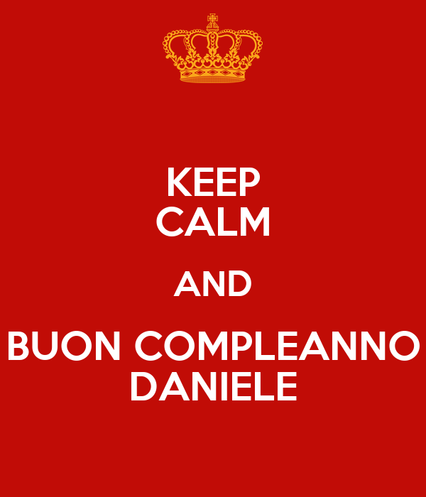 Keep Calm And Buon Compleanno Daniele Poster Roberta Keep Calm O