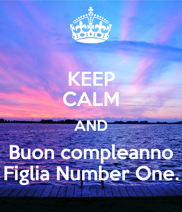 Preferenza KEEP CALM AND Buon compleanno Figlia Number One. Poster | Zycfbc  VT84