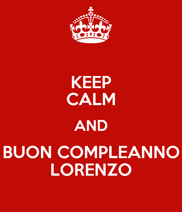 Keep Calm And Buon Compleanno Lorenzo Poster Nadia Keep Calm O Matic