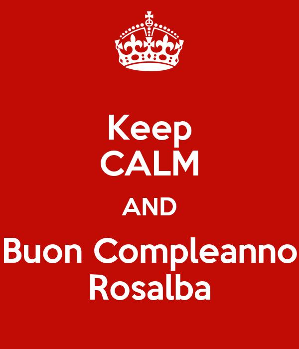 Immagini Compleanno Rosalba.Keep Calm And Buon Compleanno Rosalba Poster Silvana Keep Calm