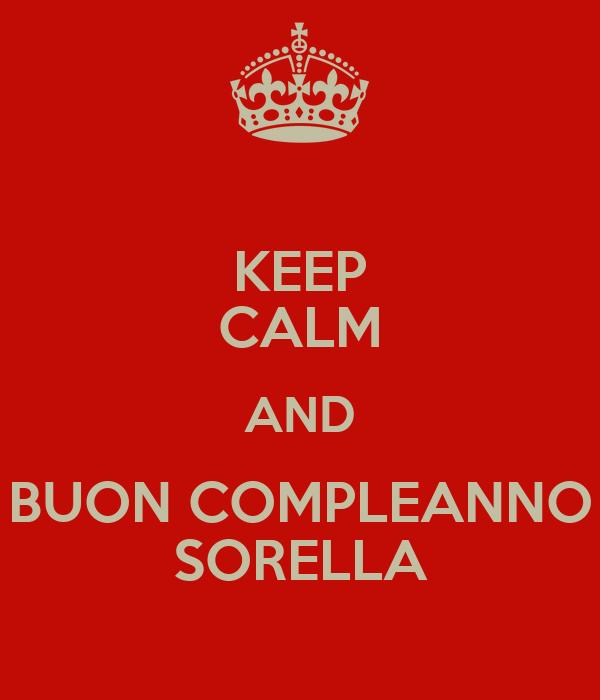 Favoloso KEEP CALM AND BUON COMPLEANNO SORELLA Poster | zoser | Keep Calm-o  EA96