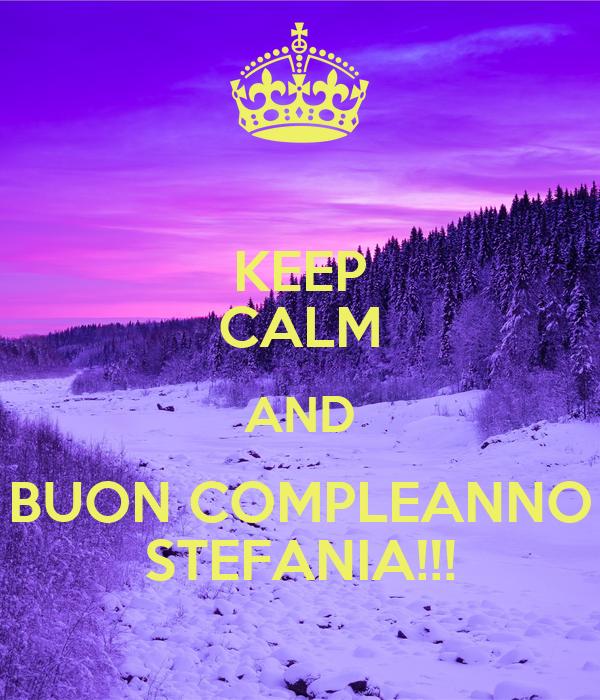 Eccezionale KEEP CALM AND BUON COMPLEANNO STEFANIA!!! Poster | clarapolesello  KV42