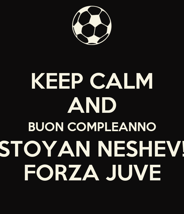 Keep Calm And Buon Compleanno Stoyan Neshev Forza Juve Poster Mn