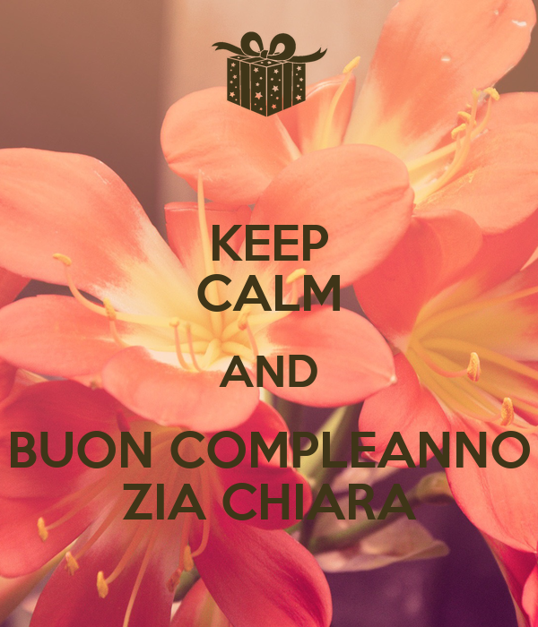 Keep Calm And Buon Compleanno Zia Chiara Poster Melissa Keep