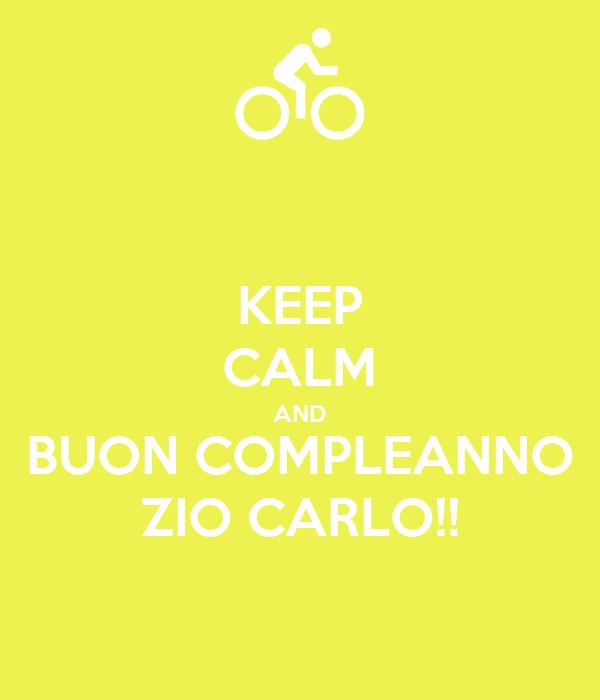Keep Calm And Buon Compleanno Zio Carlo Poster Bf Keep Calm O