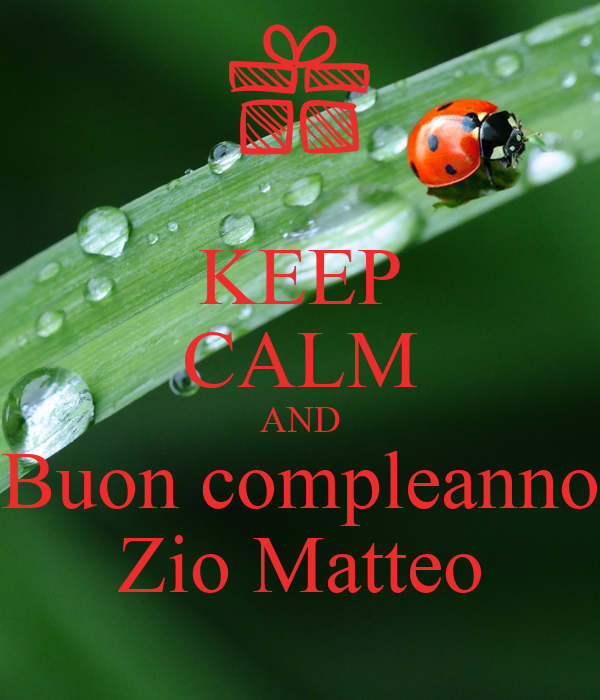 Keep Calm And Buon Compleanno Zio Matteo Poster Valentino Keep