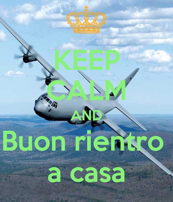 Keep calm and buon rientro a casa poster mmm keep calm for Disegni di casa a buon mercato