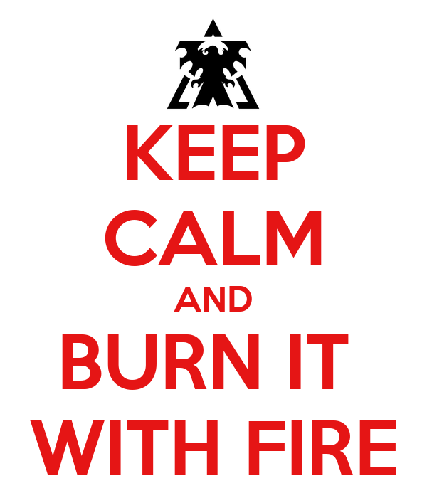 keep-calm-and-burn-it-with-fire.png