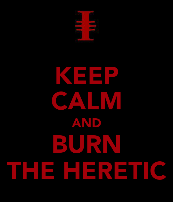 keep-calm-and-burn-the-heretic-1.png