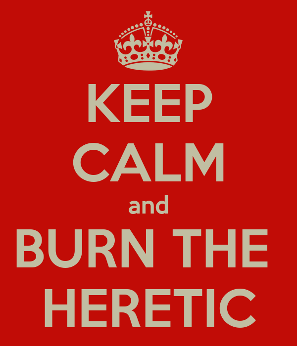 keep-calm-and-burn-the-heretic-12.png