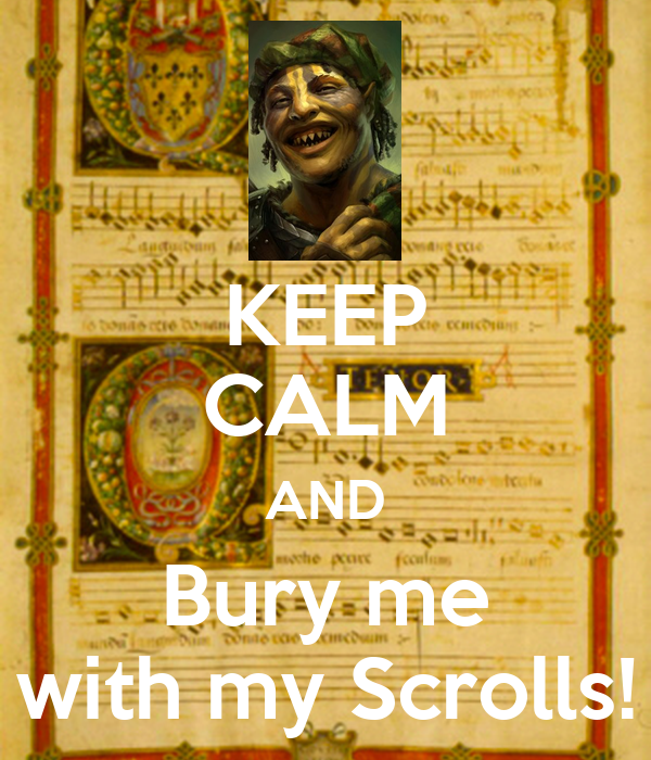 keep-calm-and-bury-me-with-my-scrolls.pn