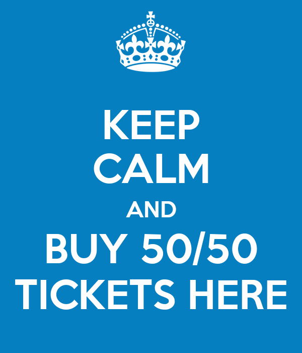 Buy Here: KEEP CALM AND BUY 50/50 TICKETS HERE Poster