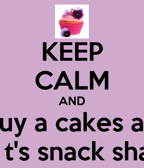 KEEP CALM AND Buy A Cakes At Mr T's Snack Shack Poster
