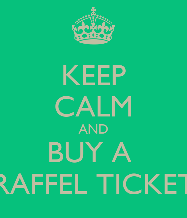 keep calm and buy a raffel ticket poster tiegan keep calm o matic