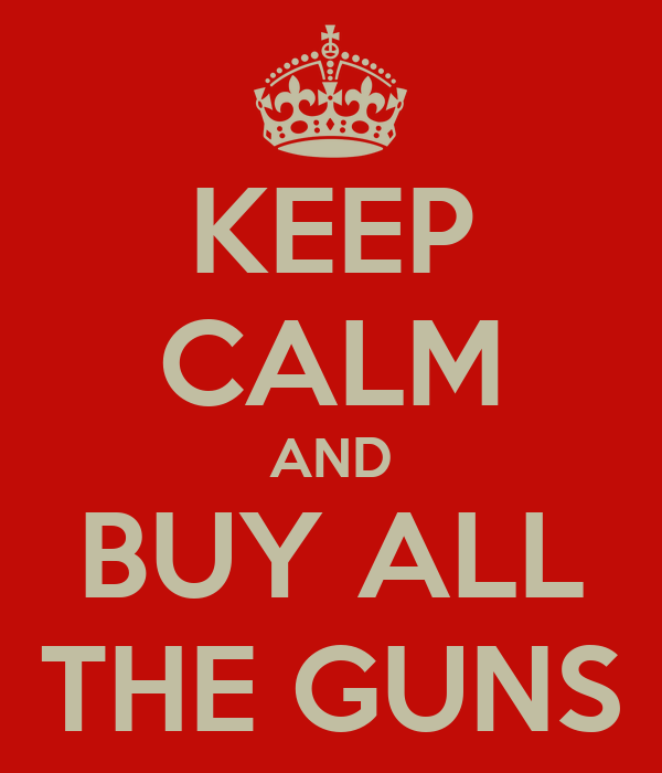 keep-calm-and-buy-all-the-guns.png