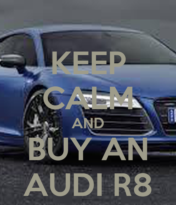 KEEP CALM AND BUY AN AUDI R Poster MEG Keep CalmoMatic - Buy an audi