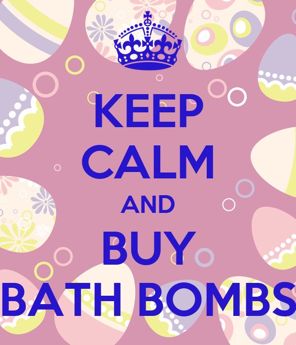 Keep calm and buy bath bombs poster f keep calm o matic for Where to buy bathrooms