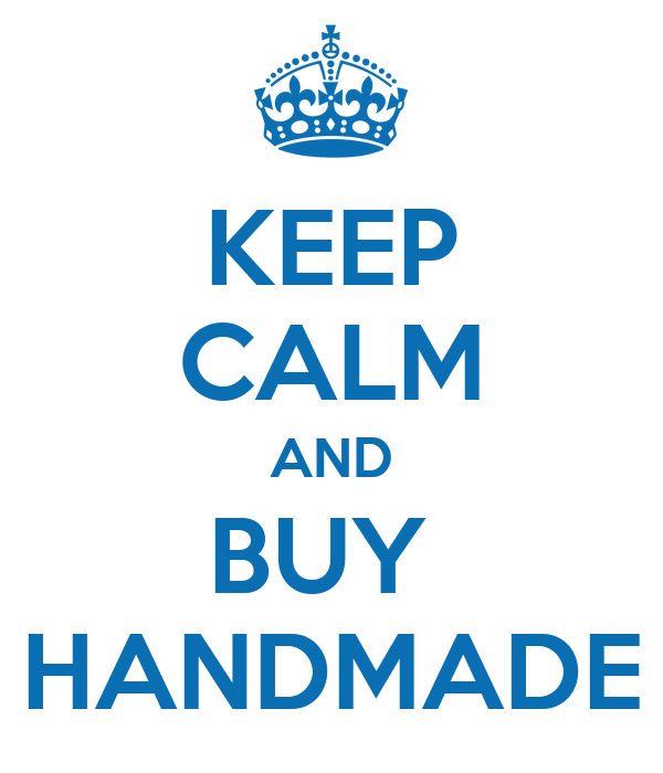 Keep Calm and BUY HANDMADE