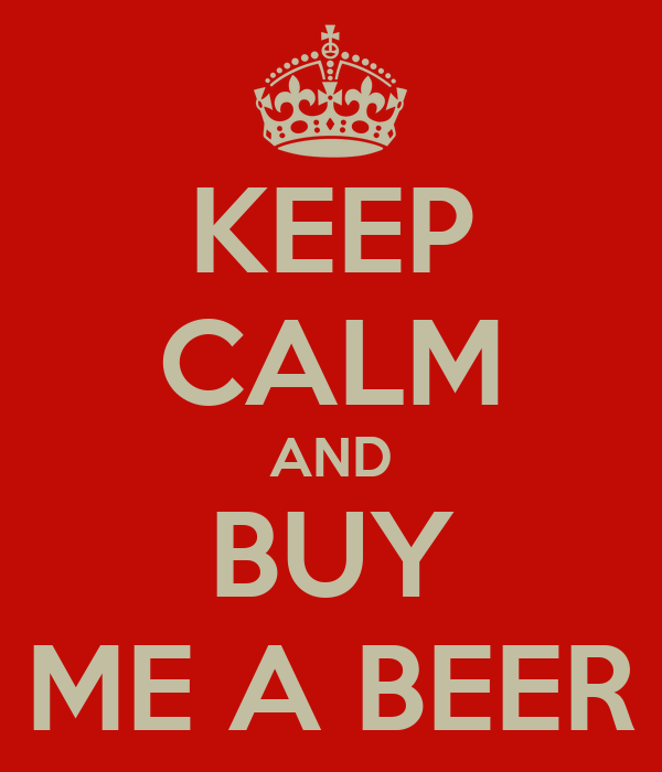 Buy Me: KEEP CALM AND BUY ME A BEER Poster