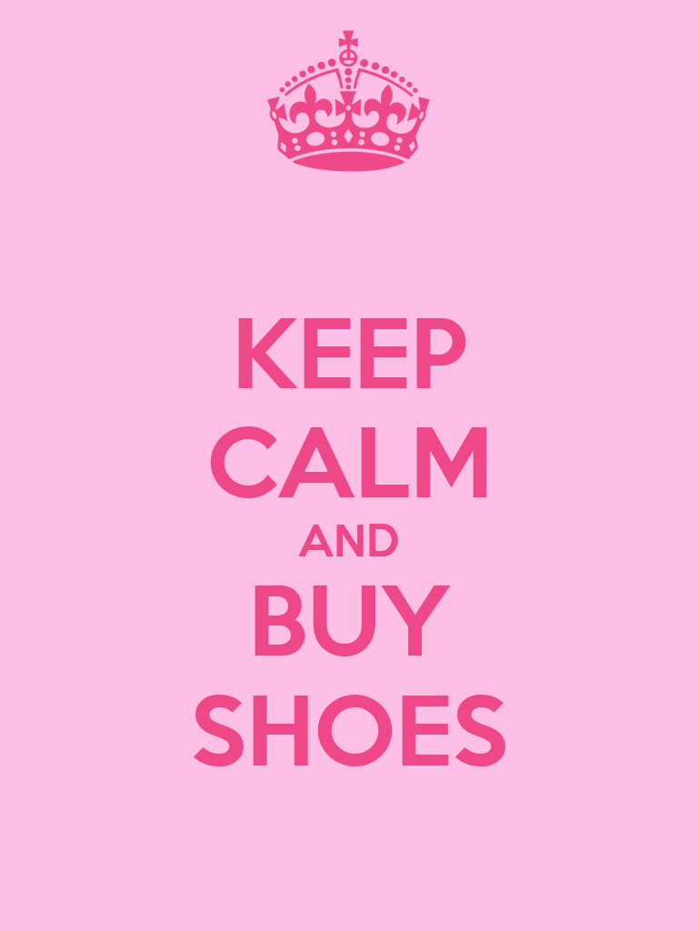 Keep Calm And Buy Shoes I keep calm and love pink
