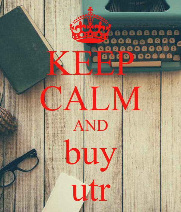KEEP CALM AND buy utr Poster | vdjew | Keep Calm-o-Matic: www.keepcalm-o-matic.co.uk/p/keep-calm-and-buy-utr