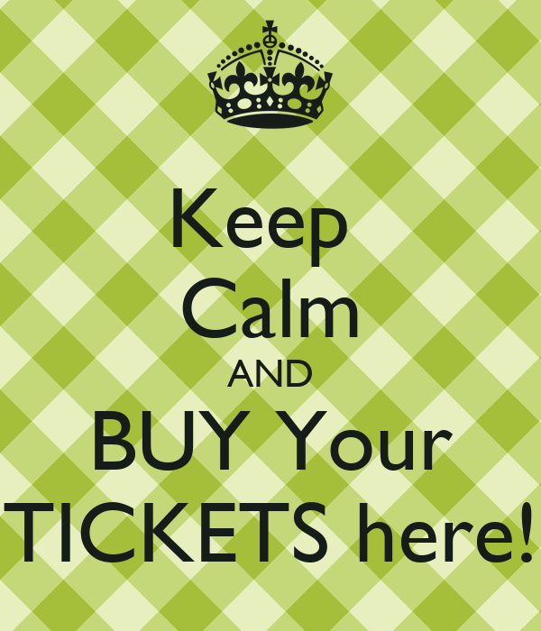 Buy Here: Keep Calm AND BUY Your TICKETS Here!