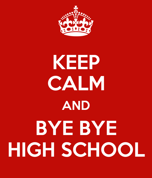 Goodbye High School Quotes Tagalog: KEEP CALM AND BYE BYE HIGH SCHOOL Poster