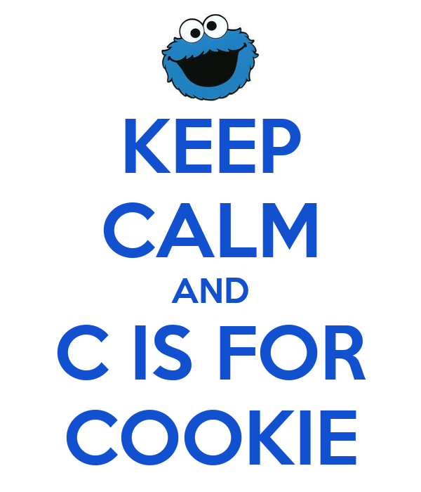 Keep Calm And C Is For Cookie Keep Calm And Carry On