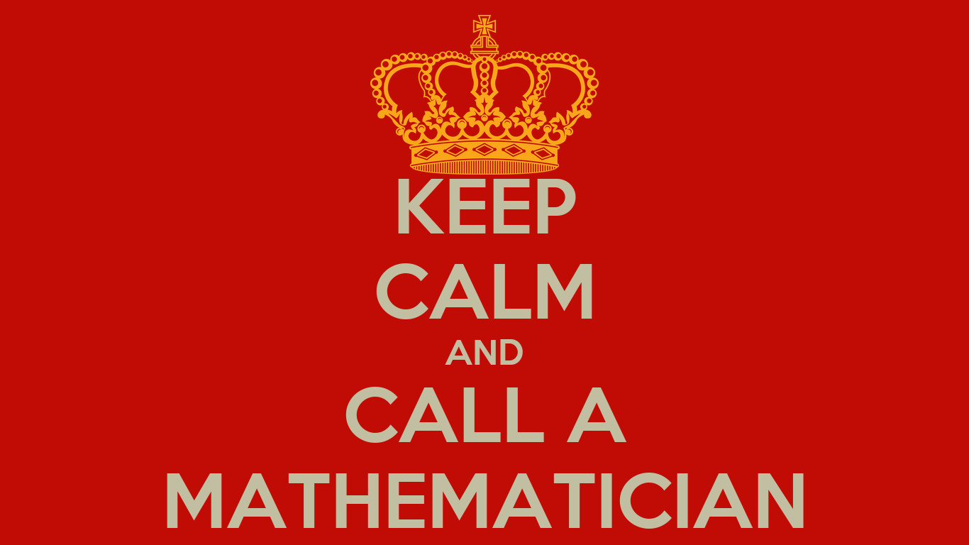 KEEP CALM AND CALL A MATHEMATICIAN Poster