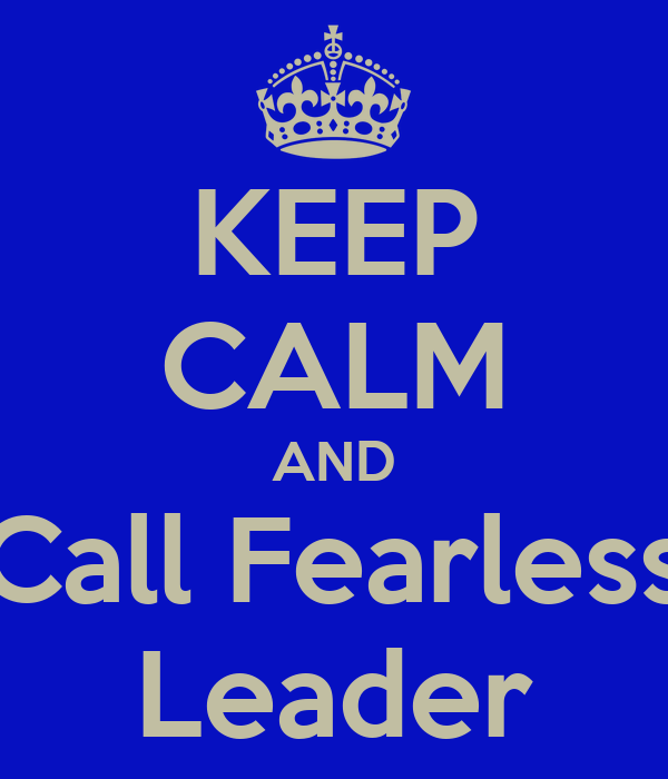 keep-calm-and-call-fearless-leader-1.png