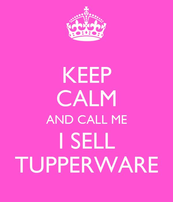 0b7a0ea71 KEEP CALM AND CALL ME I SELL TUPPERWARE Poster