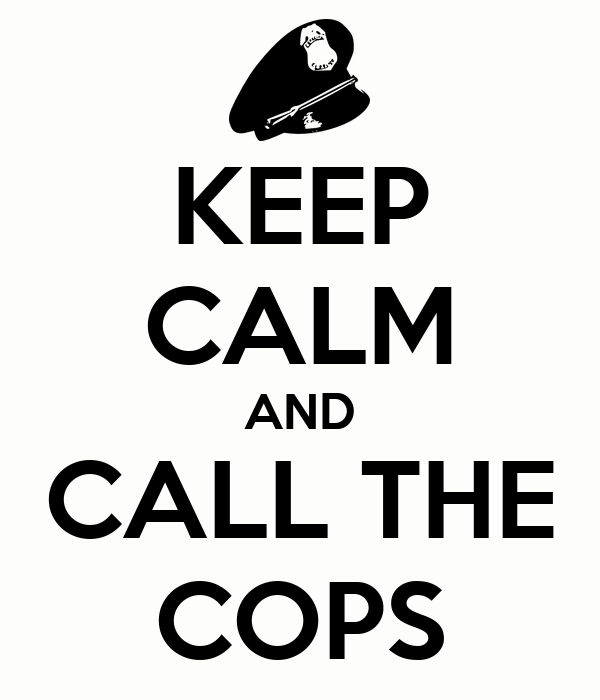 http://sd.keepcalm-o-matic.co.uk/i/keep-calm-and-call-the-cops-13.png