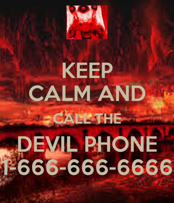 KEEP CALM AND CALL THE DEVIL PHONE 1-666-666-6666