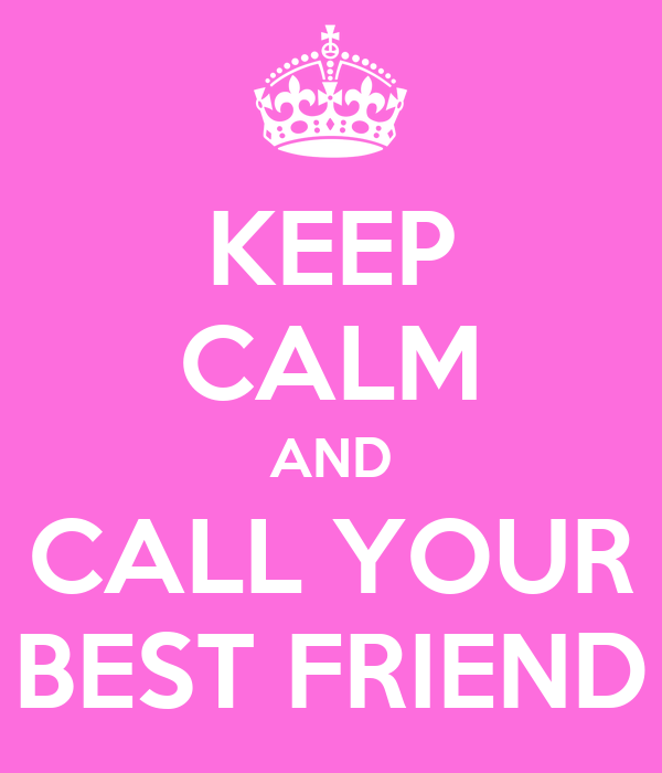 Best Friend Call Quotes: KEEP CALM AND CALL YOUR BEST FRIEND Poster
